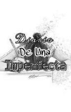 Diario De Una Imperfecta ©  by Sentirte_parte