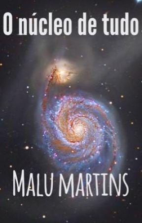 O núcleo de tudo by MaluMartins4