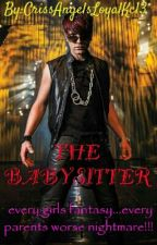 THE BABYSITTER by CrissAngelsLoyalKc13