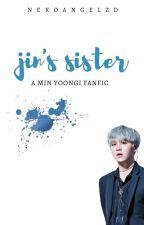 Jin's Sister | Min Yoongi • Reader | Wattys2017 by POROROCHILD