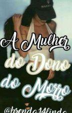 A MULHER DO DONO DO MORRO  by brenda14linda