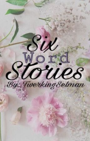 Six word stories  by A3STH3T3