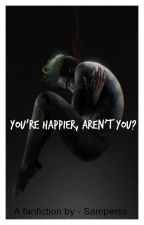 You're happier, aren't you? | Jacksepticeye x Male reader - DISCONTINUED! by Samperss