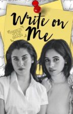Write On Me (Camren) by freeezeyourbrain