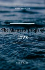 Shattered Drops of Love by YashRaja7