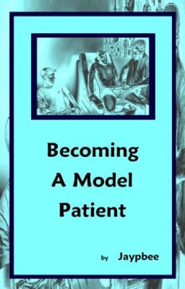 BECOMING A MODEL PATIENT by JayPbee