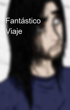 Fantástico Viaje by FernandoVergilSnake
