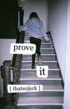 Prove It. by wilcohol