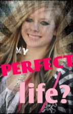 My Perfect Life? by livie_is_awesome