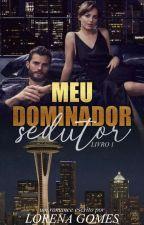 Meu Dominador Sedutor  by LorenaGomes17