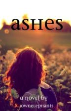 Ashes (Sequel to Burned)(ON HOLD) by iamranim