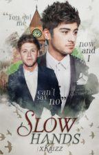 Slow Hands |Z.H|© [a/b/o] by xKrizz