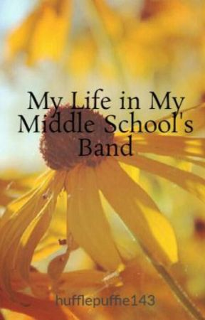 My Life in My Middle School's Band by hufflepuffie143