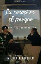 """""""La Conocí En El Parque""""Taehyung Y Tu by Lim_Johnson95"""