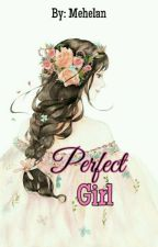Perfect Girl [On Hold] by MEHELAN
