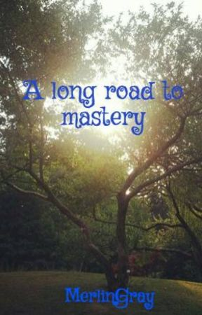 A long road to mastery by MerlinGray