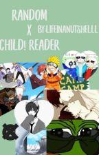 Random x Child!Reader by Victuri_SFsans_TobyY