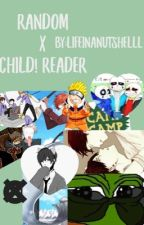 Random x Child!Reader by LifeInANutshelll