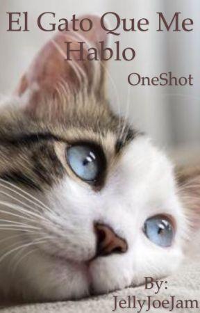 El Gato que me hablo [OneShot] by JellyJoeJam