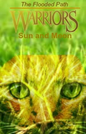 Warriors The Flooded Path: Sun and Moon {Book 1} by Golds_