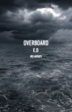 Overboard || E.D. by Dolanskey