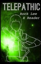 Rock Lee X Reader: Telepathic  by zombielover8469