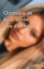 Chronique de Kyla, tombé love d'un rebeu by KylaaSff