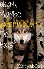 Okay, Maybe Werewolves Do Exist by KittyabOsix