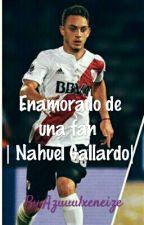 Enamorado de una fan | Nahuel Gallardo | by Azuuulxeneize