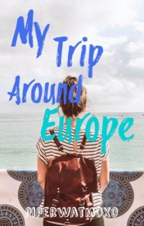 My Trip Around Europe by piperwatmoxo
