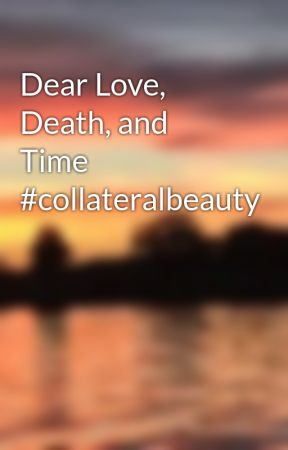 Dear Love, Death, and Time #collateralbeauty by karlynmr