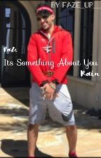 It's something about you(Faze Rain fanfiction)****DISCONTINUED**** by dolan__faze
