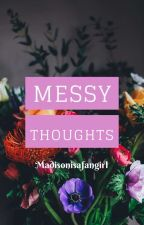Messy Thoughts  by madisonisafangirl13