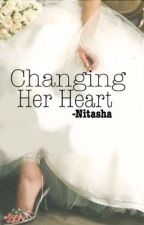 Changing Her Heart - Book (II)  by -Nitasha
