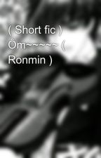 ( Short fic ) Ôm~~~~~ ( Ronmin ) by Shian_love_ronmin