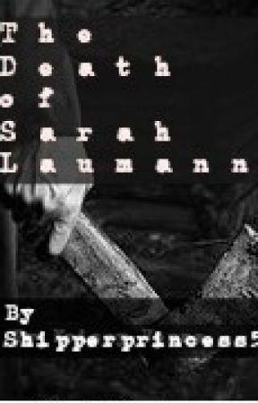 The Death of Sarah Laumann by shipperprincess52