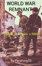 WORLD WAR REMNANT (U.S Marine reader x Rwby) by Pershing33