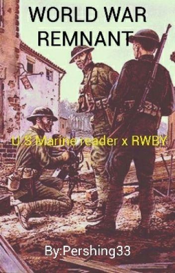 WORLD WAR REMNANT (U S Marine reader x Rwby) - Pershing33