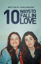 10 Ways To Fall In Love by camilamazing