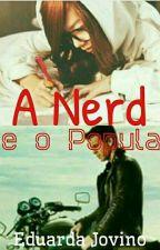 A Nerd e o Popular {PAUSADA)  by eduardajovino5