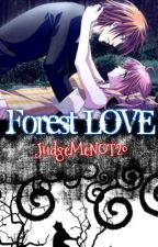 Story 5: Forest Love |Completed| EDITING CONTENT by JudgeMeNOT20