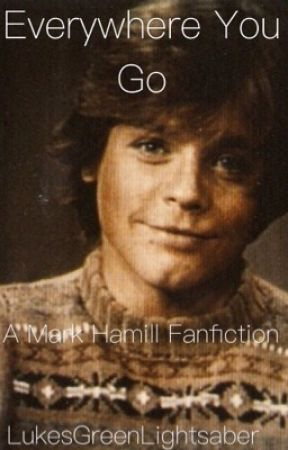 Everywhere You Go|Mark Hamill by LukesGreenLightsaber