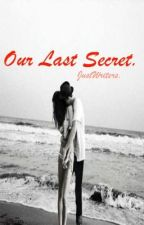 Our Last Secret by Justwriters