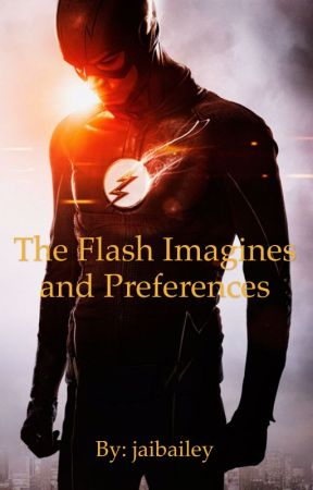 The Flash Imagines and Preferences by jaibailey