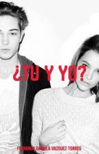 ¿Tú y yo? by Ferchis051105