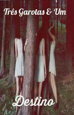 Três garotas & um destino  by LadysBoo