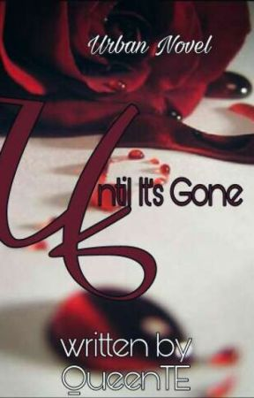 Until It's Gone (Urban Novel) by QueenTE