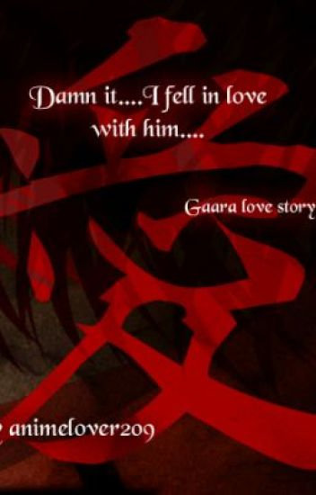 Damn it....I fell in love with him....(Gaara love story)