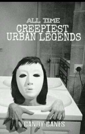 All Time Creepy Urban Legends by candy-canes-x