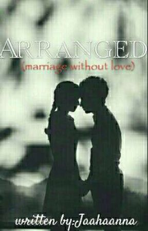 ARRANGED (marriage without love) by Jaahaanaa